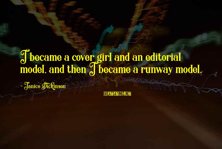 Motivational Synergy Sayings By Janice Dickinson: I became a cover girl and an editorial model, and then I became a runway