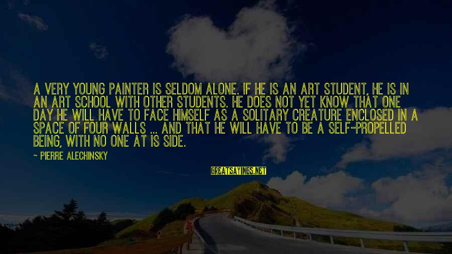 Motivational Synergy Sayings By Pierre Alechinsky: A very young painter is seldom alone. If he is an art student, he is