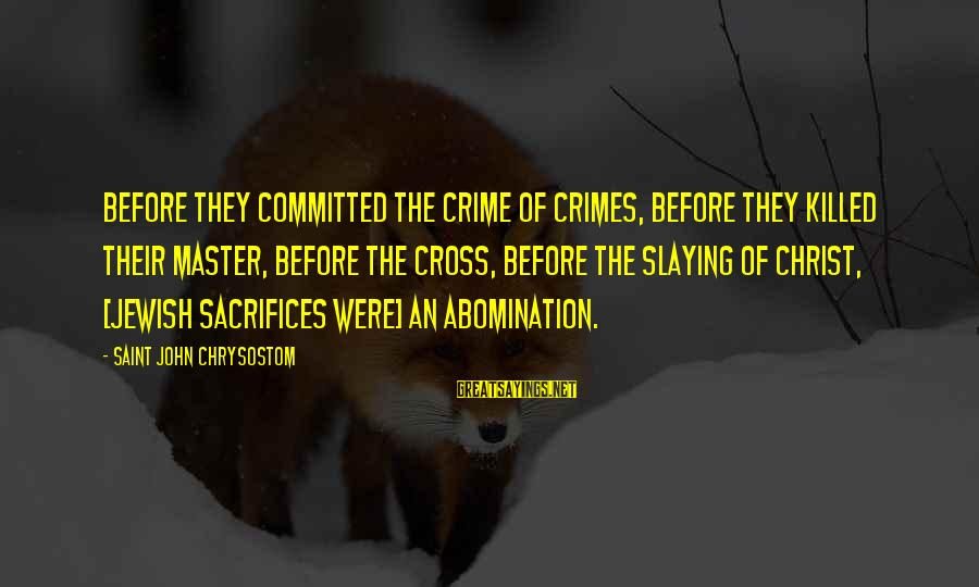 Motivational Synergy Sayings By Saint John Chrysostom: Before they committed the crime of crimes, before they killed their Master, before the cross,