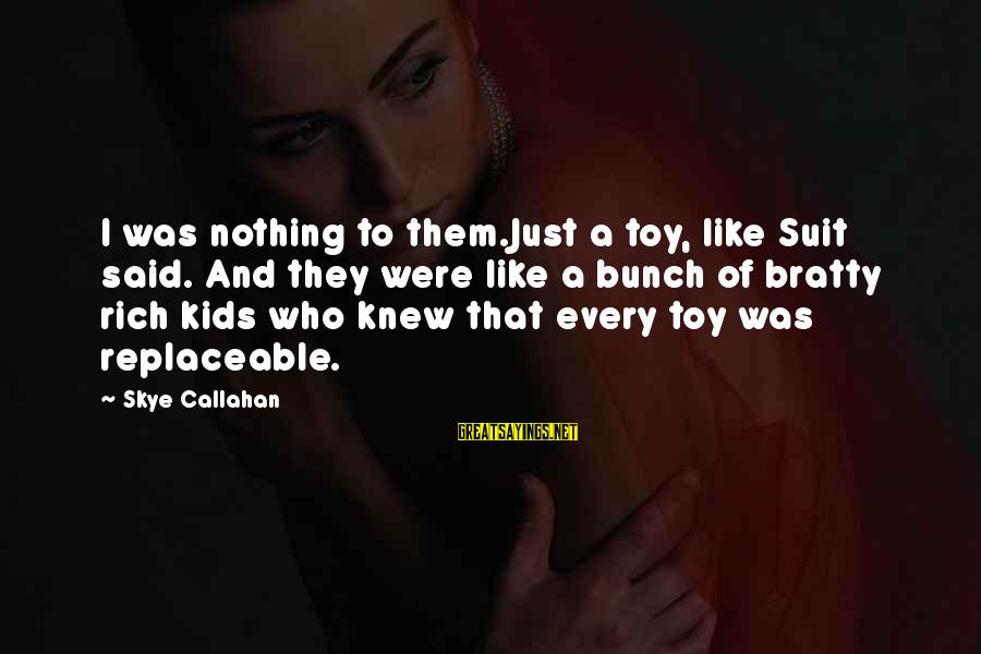 Motivational Synergy Sayings By Skye Callahan: I was nothing to them.Just a toy, like Suit said. And they were like a