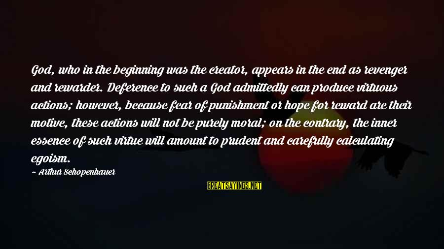 Motive Sayings By Arthur Schopenhauer: God, who in the beginning was the creator, appears in the end as revenger and