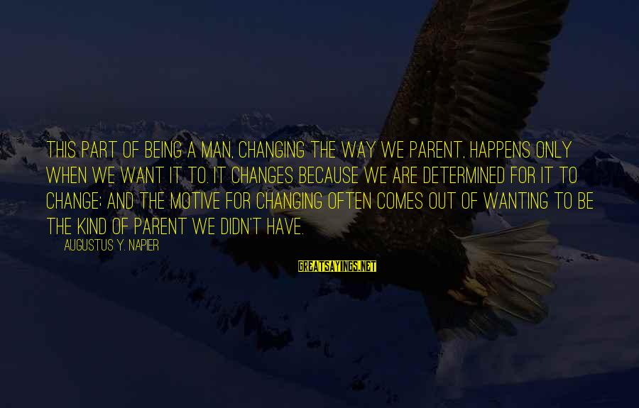 Motive Sayings By Augustus Y. Napier: This part of being a man, changing the way we parent, happens only when we