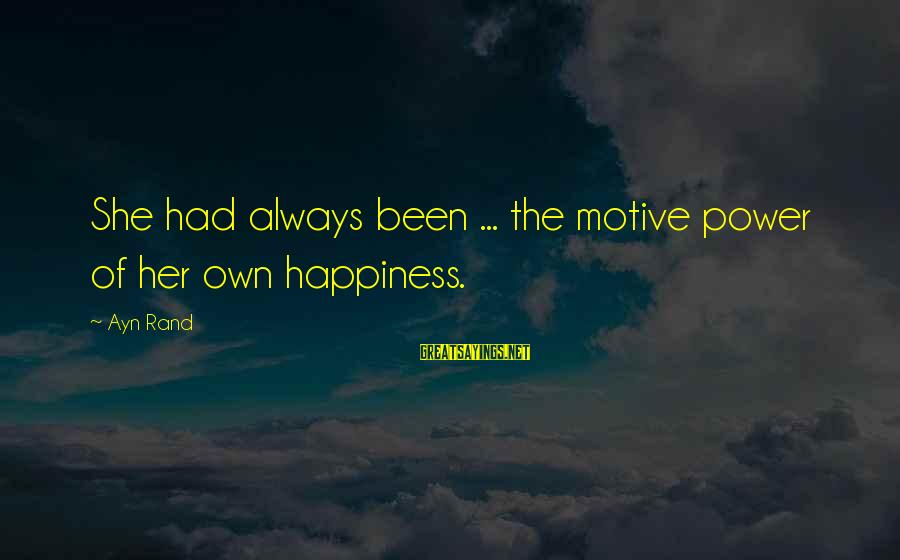 Motive Sayings By Ayn Rand: She had always been ... the motive power of her own happiness.