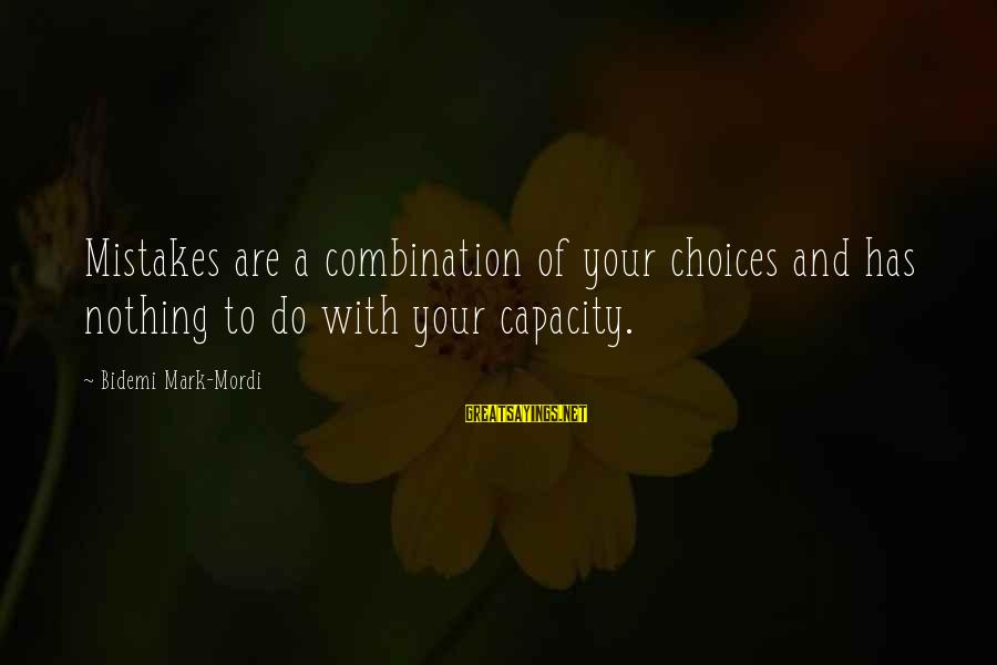 Motive Sayings By Bidemi Mark-Mordi: Mistakes are a combination of your choices and has nothing to do with your capacity.