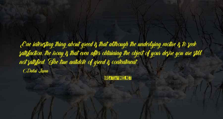 Motive Sayings By Dalai Lama: One interesting thing about greed is that although the underlying motive is to seek satisfaction,