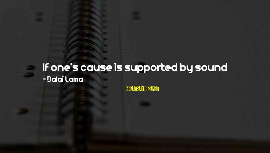 Motive Sayings By Dalai Lama: If one's cause is supported by sound reasoning, there is no point in using violence.
