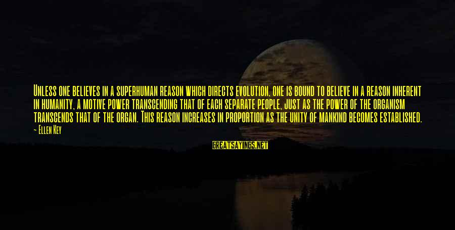 Motive Sayings By Ellen Key: Unless one believes in a superhuman reason which directs evolution, one is bound to believe