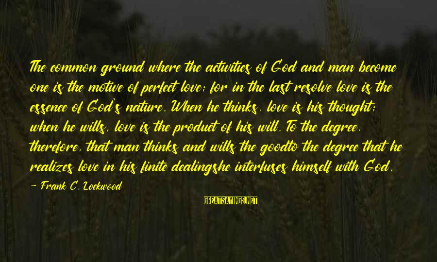 Motive Sayings By Frank C. Lockwood: The common ground where the activities of God and man become one is the motive