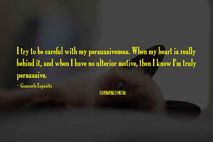 Motive Sayings By Giancarlo Esposito: I try to be careful with my persuasiveness. When my heart is really behind it,