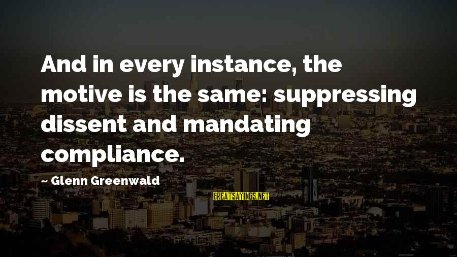 Motive Sayings By Glenn Greenwald: And in every instance, the motive is the same: suppressing dissent and mandating compliance.