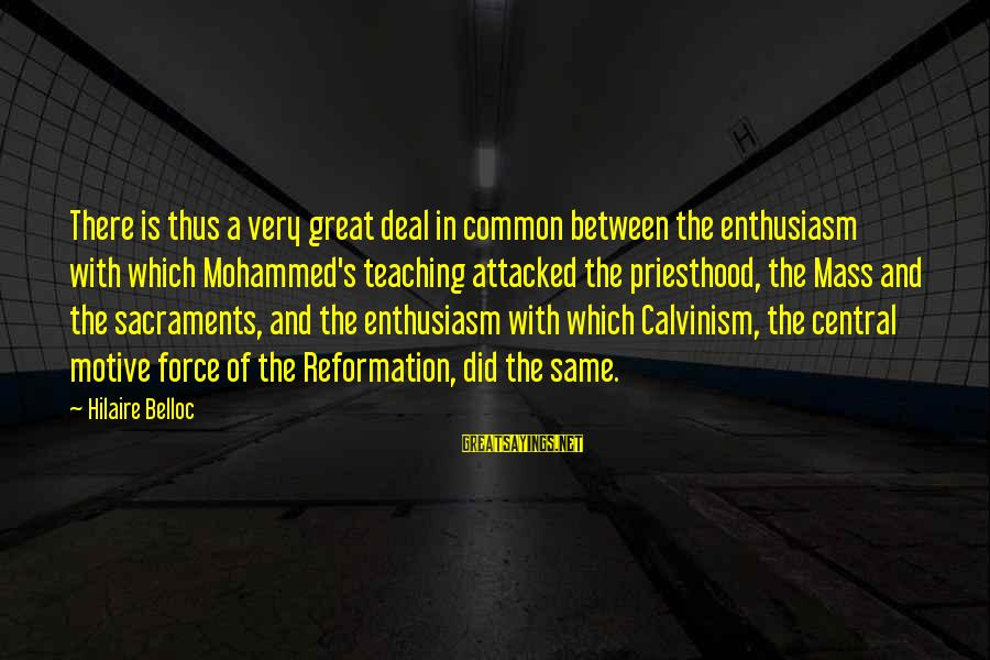 Motive Sayings By Hilaire Belloc: There is thus a very great deal in common between the enthusiasm with which Mohammed's