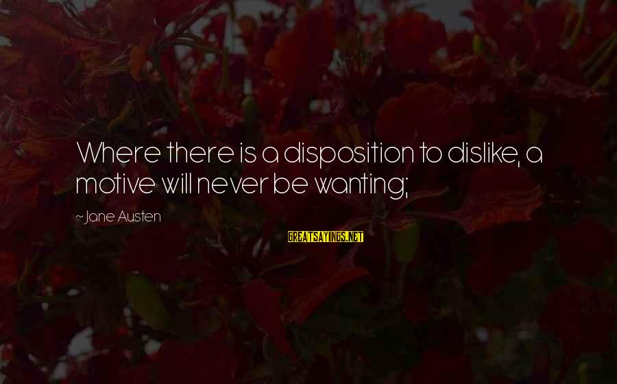 Motive Sayings By Jane Austen: Where there is a disposition to dislike, a motive will never be wanting;