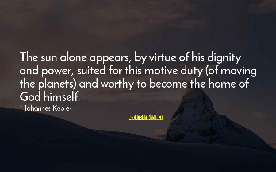 Motive Sayings By Johannes Kepler: The sun alone appears, by virtue of his dignity and power, suited for this motive