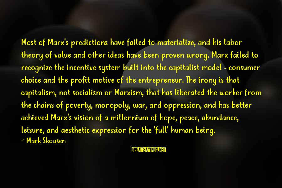 Motive Sayings By Mark Skousen: Most of Marx's predictions have failed to materialize, and his labor theory of value and