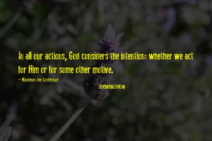 Motive Sayings By Maximus The Confessor: In all our actions, God considers the intention: whether we act for Him or for