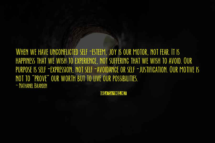 Motive Sayings By Nathaniel Branden: When we have unconflicted self-esteem, joy is our motor, not fear. It is happiness that