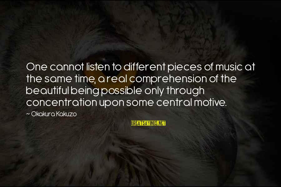 Motive Sayings By Okakura Kakuzo: One cannot listen to different pieces of music at the same time, a real comprehension