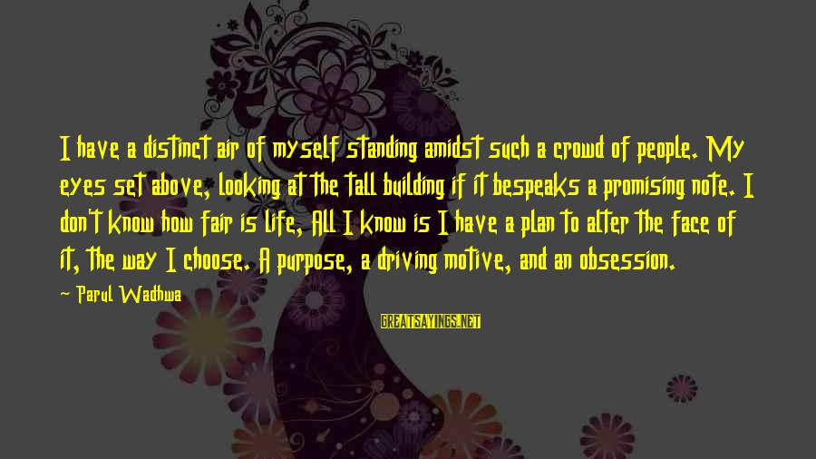 Motive Sayings By Parul Wadhwa: I have a distinct air of myself standing amidst such a crowd of people. My
