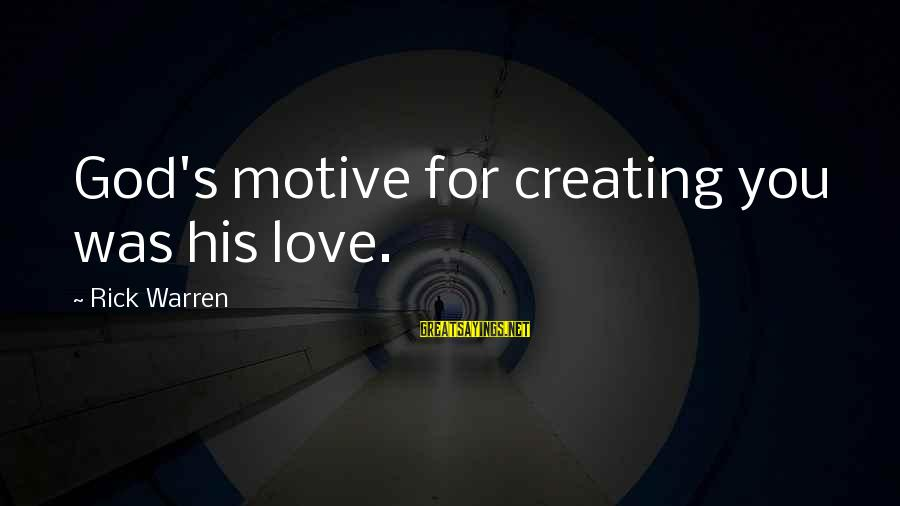 Motive Sayings By Rick Warren: God's motive for creating you was his love.