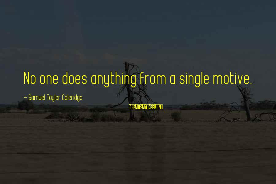 Motive Sayings By Samuel Taylor Coleridge: No one does anything from a single motive.
