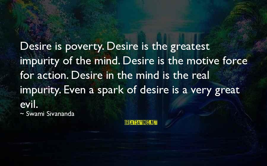 Motive Sayings By Swami Sivananda: Desire is poverty. Desire is the greatest impurity of the mind. Desire is the motive