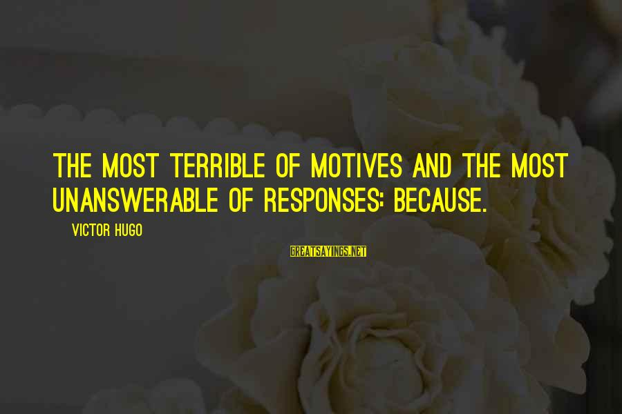 Motive Sayings By Victor Hugo: The most terrible of motives and the most unanswerable of responses: Because.