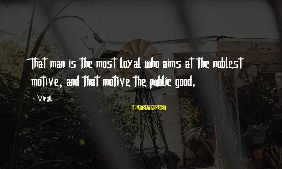 Motive Sayings By Virgil: That man is the most loyal who aims at the noblest motive, and that motive