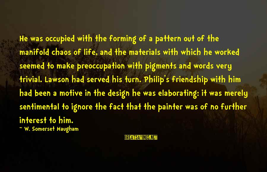 Motive Sayings By W. Somerset Maugham: He was occupied with the forming of a pattern out of the manifold chaos of