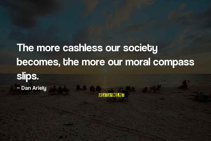Motorized Patriot Sayings By Dan Ariely: The more cashless our society becomes, the more our moral compass slips.