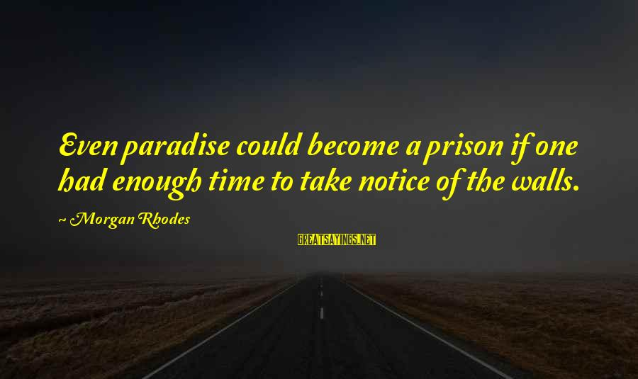 Motorized Patriot Sayings By Morgan Rhodes: Even paradise could become a prison if one had enough time to take notice of
