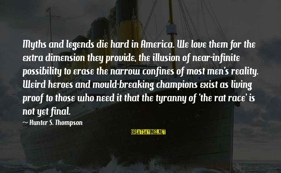 Mould Sayings By Hunter S. Thompson: Myths and legends die hard in America. We love them for the extra dimension they
