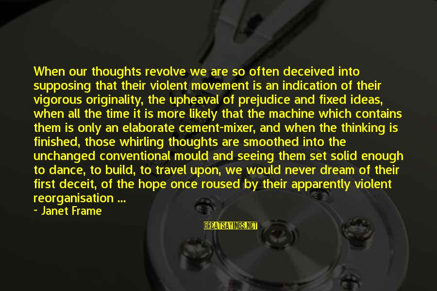 Mould Sayings By Janet Frame: When our thoughts revolve we are so often deceived into supposing that their violent movement