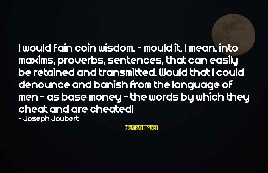 Mould Sayings By Joseph Joubert: I would fain coin wisdom, - mould it, I mean, into maxims, proverbs, sentences, that