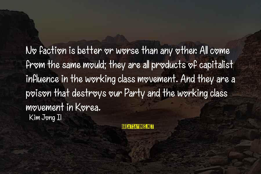 Mould Sayings By Kim Jong Il: No faction is better or worse than any other. All come from the same mould;