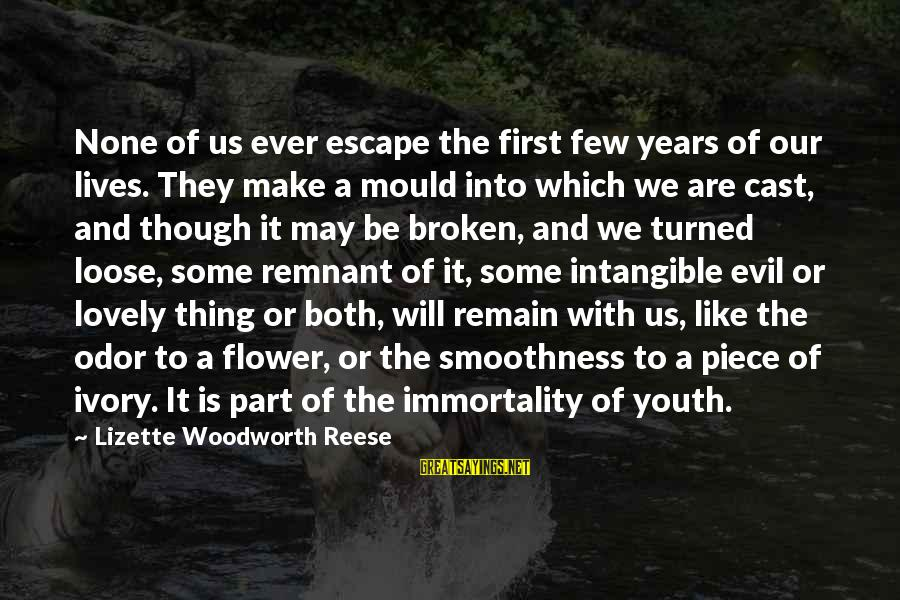 Mould Sayings By Lizette Woodworth Reese: None of us ever escape the first few years of our lives. They make a