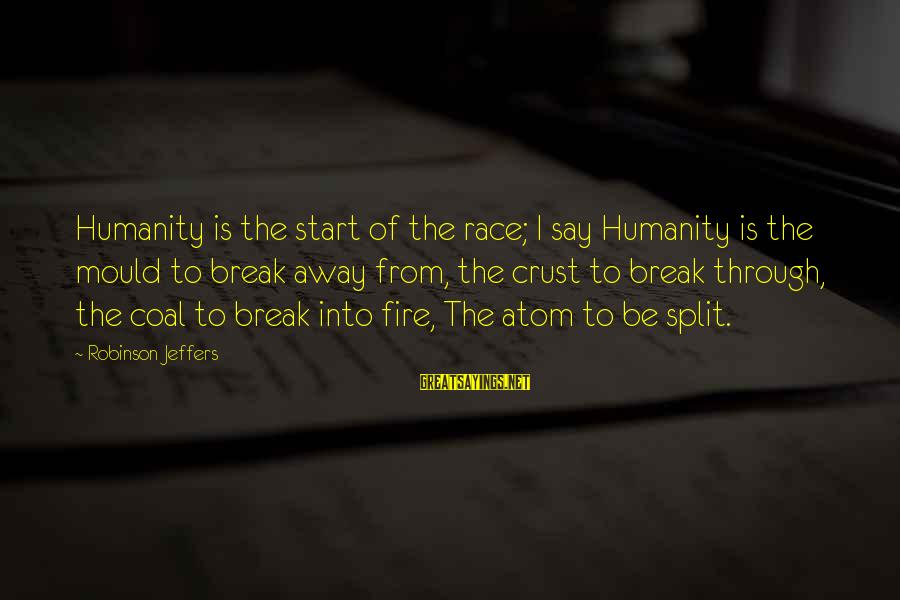 Mould Sayings By Robinson Jeffers: Humanity is the start of the race; I say Humanity is the mould to break