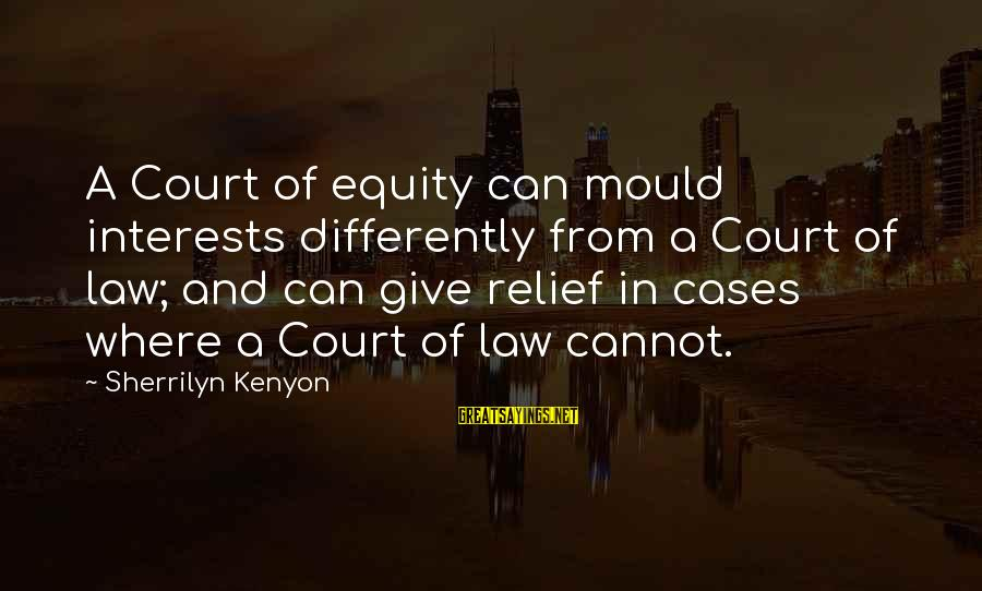 Mould Sayings By Sherrilyn Kenyon: A Court of equity can mould interests differently from a Court of law; and can