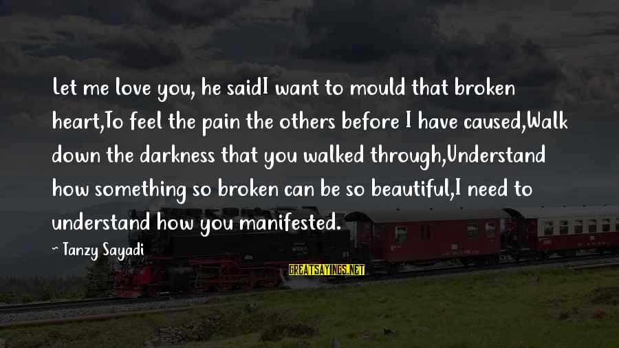 Mould Sayings By Tanzy Sayadi: Let me love you, he saidI want to mould that broken heart,To feel the pain