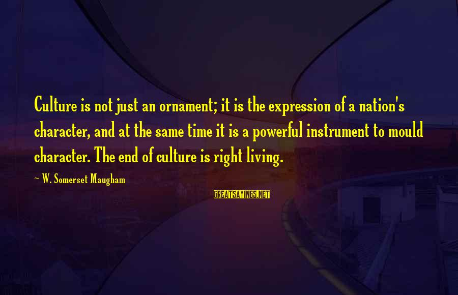 Mould Sayings By W. Somerset Maugham: Culture is not just an ornament; it is the expression of a nation's character, and