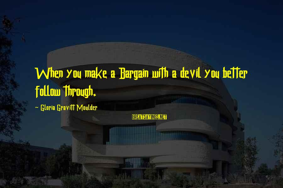 Moulder Sayings By Gloria Gravitt Moulder: When you make a Bargain with a devil you better follow through.