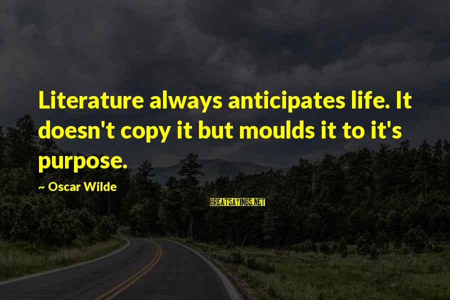 Moulds Sayings By Oscar Wilde: Literature always anticipates life. It doesn't copy it but moulds it to it's purpose.