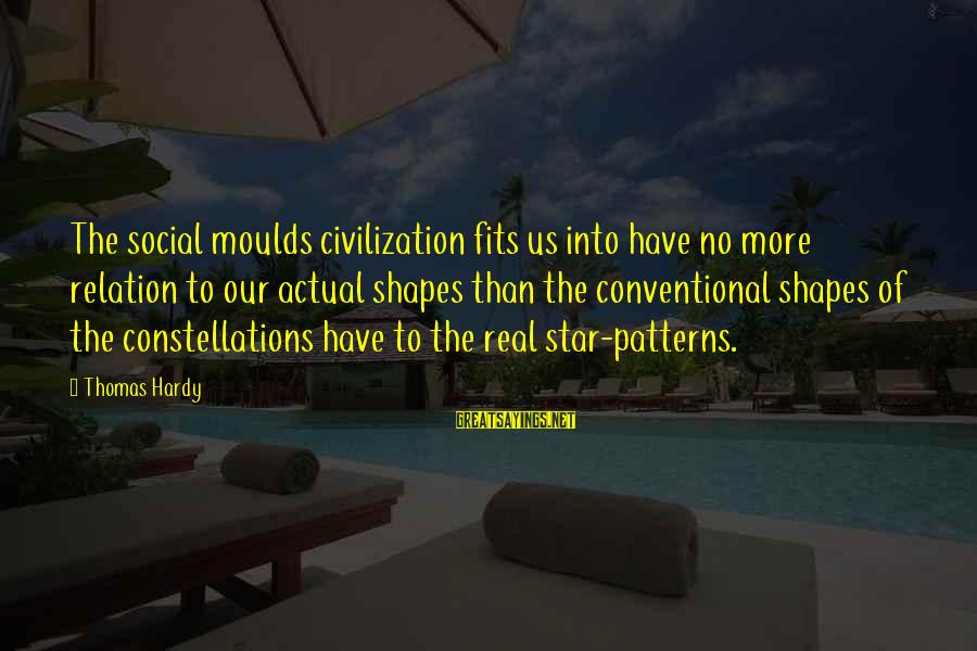 Moulds Sayings By Thomas Hardy: The social moulds civilization fits us into have no more relation to our actual shapes
