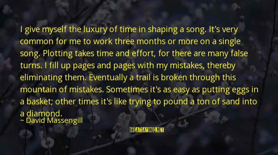 Mountain Trail Sayings By David Massengill: I give myself the luxury of time in shaping a song. It's very common for