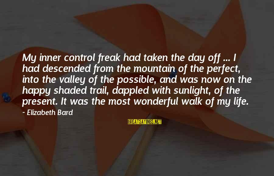 Mountain Trail Sayings By Elizabeth Bard: My inner control freak had taken the day off ... I had descended from the