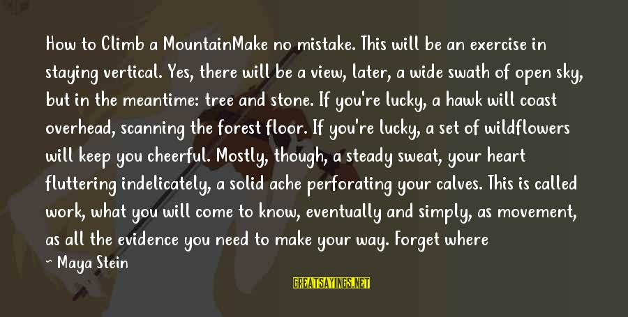 Mountain Trail Sayings By Maya Stein: How to Climb a MountainMake no mistake. This will be an exercise in staying vertical.