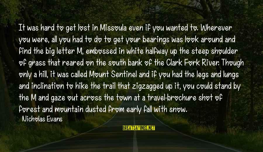 Mountain Trail Sayings By Nicholas Evans: It was hard to get lost in Missoula even if you wanted to. Wherever you