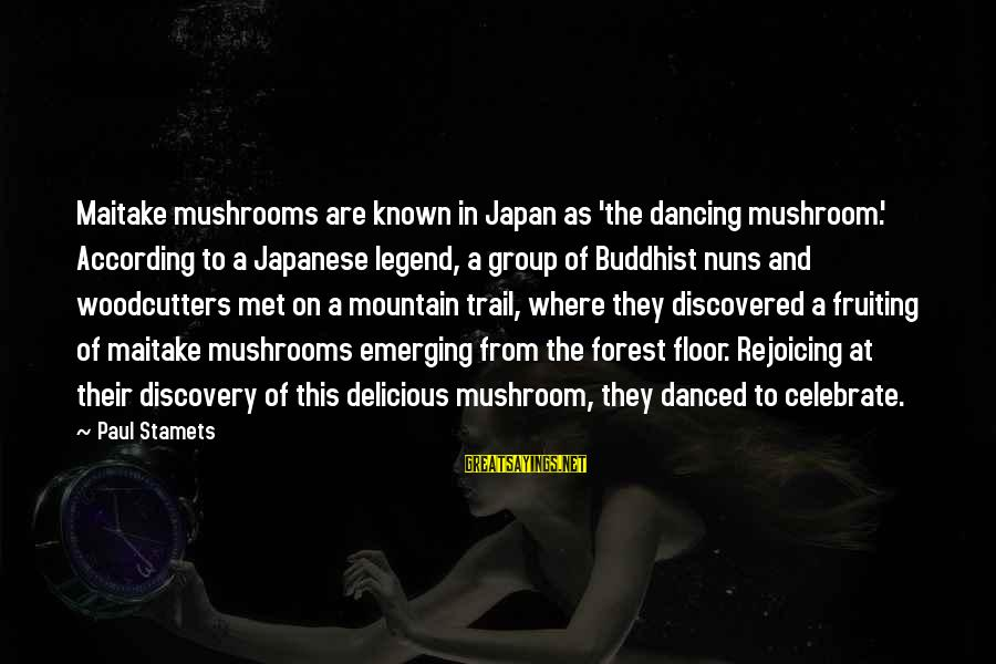 Mountain Trail Sayings By Paul Stamets: Maitake mushrooms are known in Japan as 'the dancing mushroom.' According to a Japanese legend,