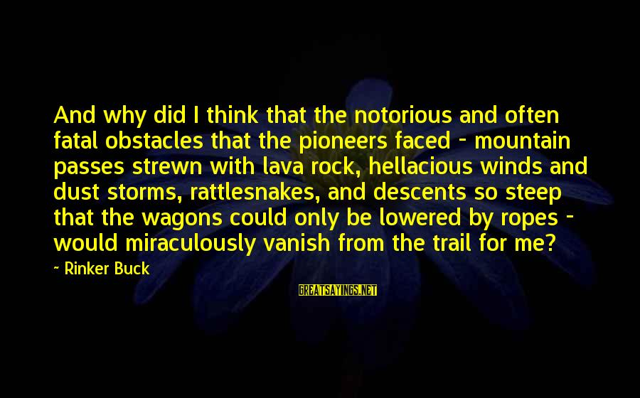 Mountain Trail Sayings By Rinker Buck: And why did I think that the notorious and often fatal obstacles that the pioneers