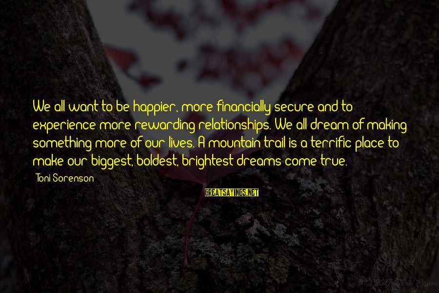 Mountain Trail Sayings By Toni Sorenson: We all want to be happier, more financially secure and to experience more rewarding relationships.