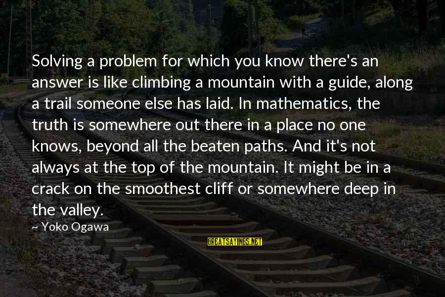 Mountain Trail Sayings By Yoko Ogawa: Solving a problem for which you know there's an answer is like climbing a mountain